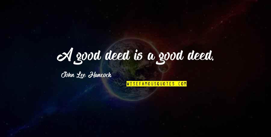 Riddle Life Quotes By John Lee Hancock: A good deed is a good deed.