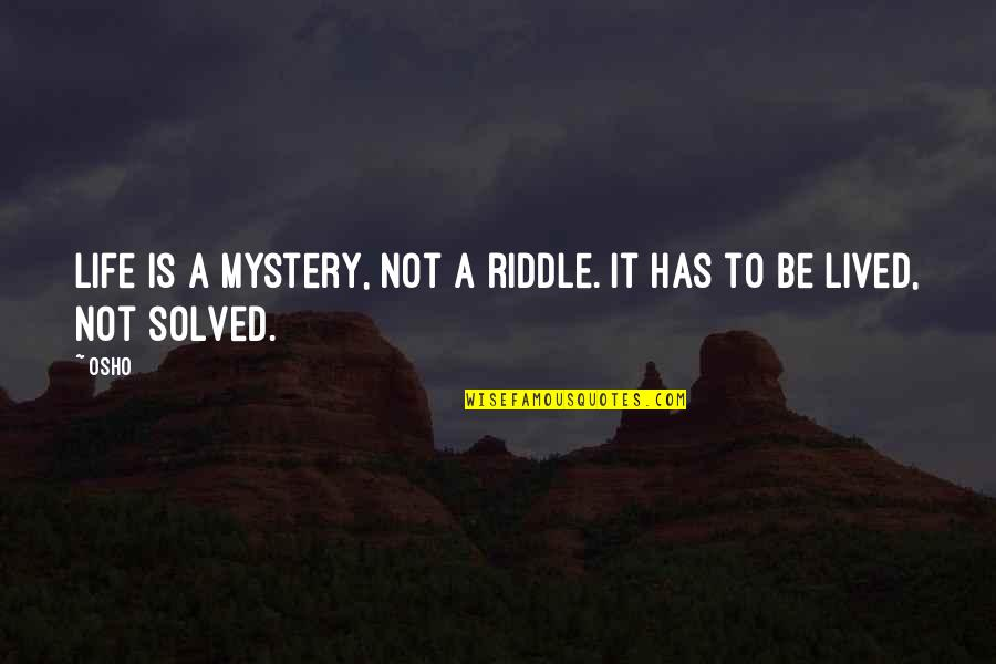 Riddle Life Quotes By Osho: Life is a mystery, not a riddle. It