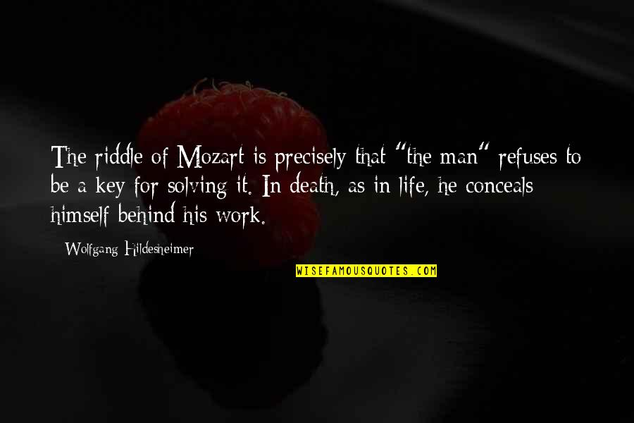 "Riddle Life Quotes By Wolfgang Hildesheimer: The riddle of Mozart is precisely that ""the"