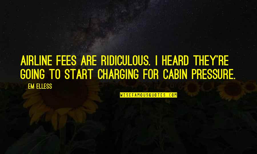 Ridiculous Quotes And Quotes By Em Elless: Airline fees are ridiculous. I heard they're going