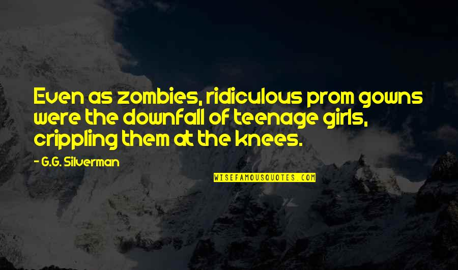 Ridiculous Quotes And Quotes By G.G. Silverman: Even as zombies, ridiculous prom gowns were the