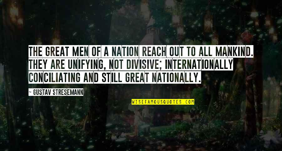 Ridiculously Sappy Love Quotes By Gustav Stresemann: The great men of a nation reach out
