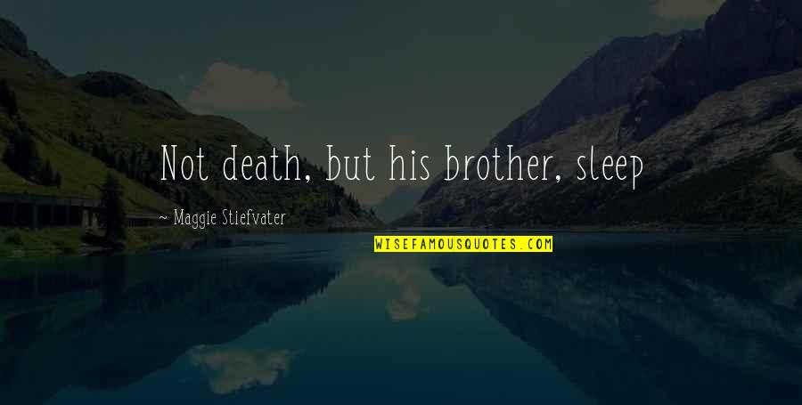 Ridiculously Sappy Love Quotes By Maggie Stiefvater: Not death, but his brother, sleep