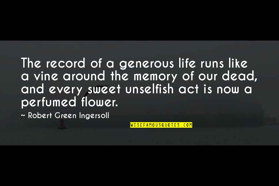 Ridiculously Sappy Love Quotes By Robert Green Ingersoll: The record of a generous life runs like