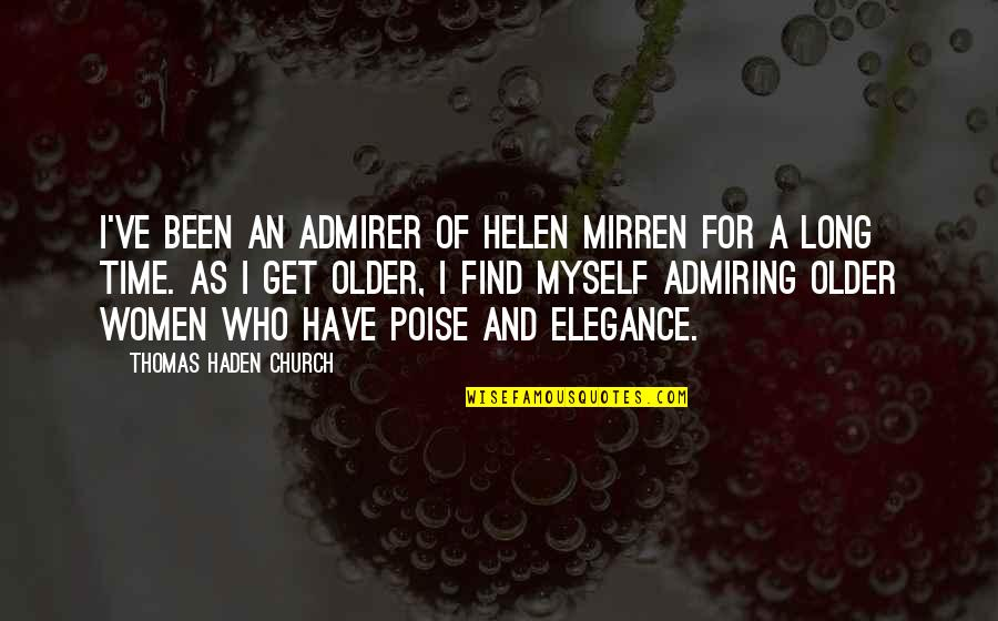 Ridiculously Sappy Love Quotes By Thomas Haden Church: I've been an admirer of Helen Mirren for