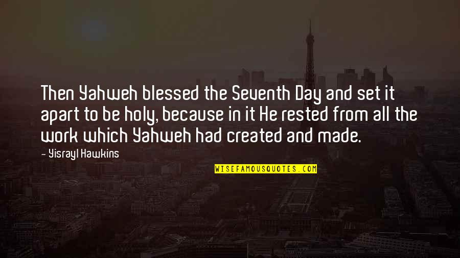 Ridiculously Sappy Love Quotes By Yisrayl Hawkins: Then Yahweh blessed the Seventh Day and set