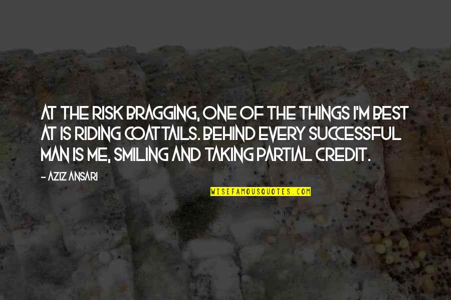 Riding Coattails Quotes By Aziz Ansari: At the risk bragging, one of the things