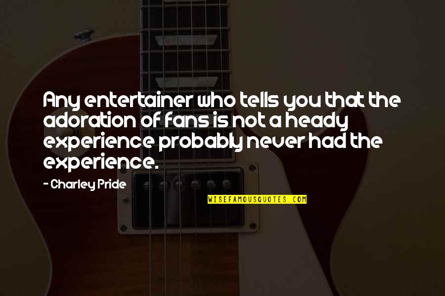 Riding Coattails Quotes By Charley Pride: Any entertainer who tells you that the adoration