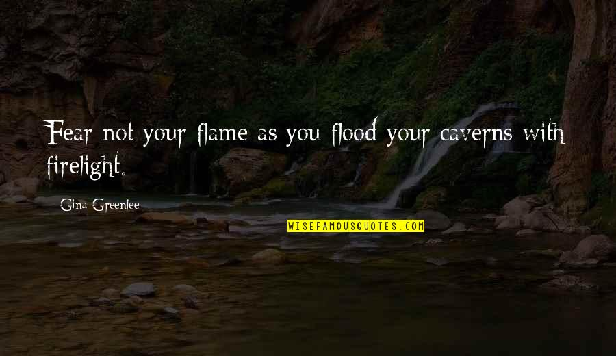 Riding Coattails Quotes By Gina Greenlee: Fear not your flame as you flood your