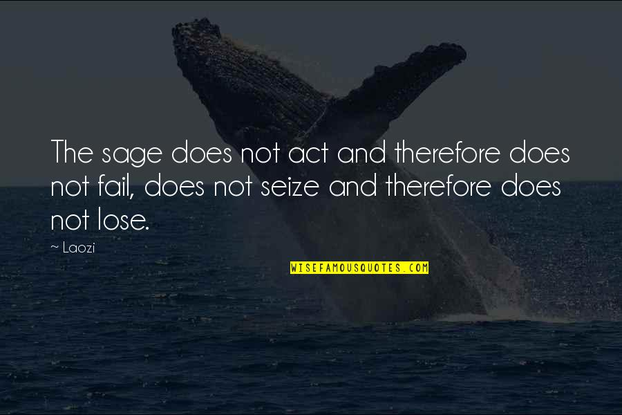 Riding Coattails Quotes By Laozi: The sage does not act and therefore does