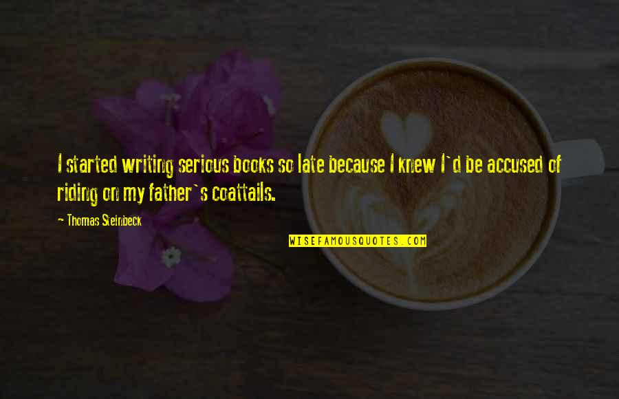 Riding Coattails Quotes By Thomas Steinbeck: I started writing serious books so late because