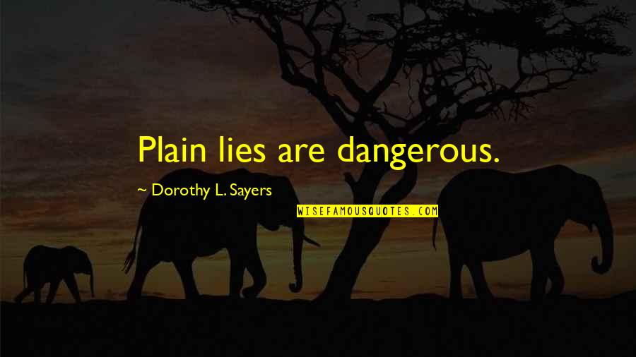 Riding Harleys Quotes By Dorothy L. Sayers: Plain lies are dangerous.