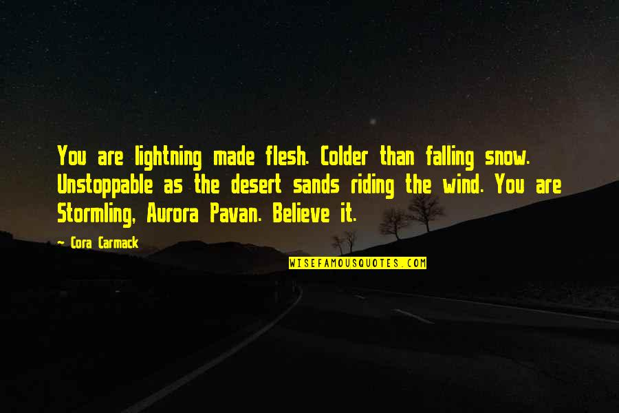 Riding The Storm Quotes By Cora Carmack: You are lightning made flesh. Colder than falling