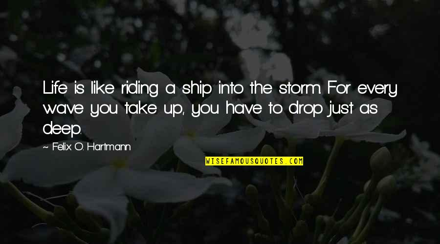 Riding The Storm Quotes By Felix O. Hartmann: Life is like riding a ship into the