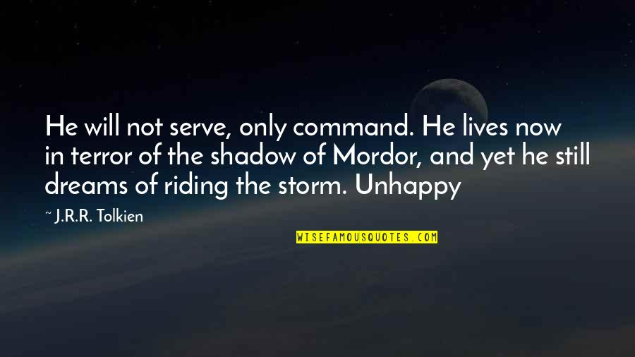 Riding The Storm Quotes By J.R.R. Tolkien: He will not serve, only command. He lives