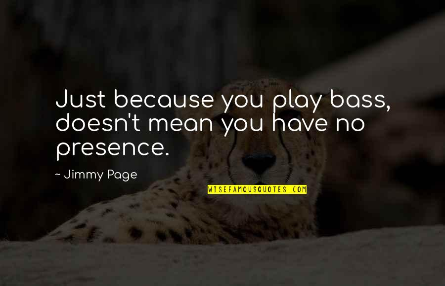 Riding The Storm Quotes By Jimmy Page: Just because you play bass, doesn't mean you