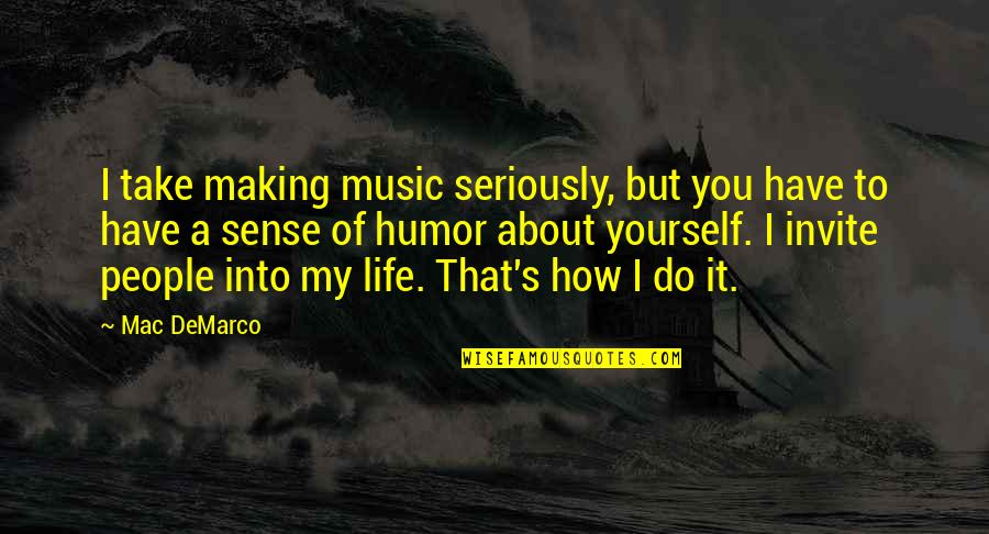 Riding The Storm Quotes By Mac DeMarco: I take making music seriously, but you have