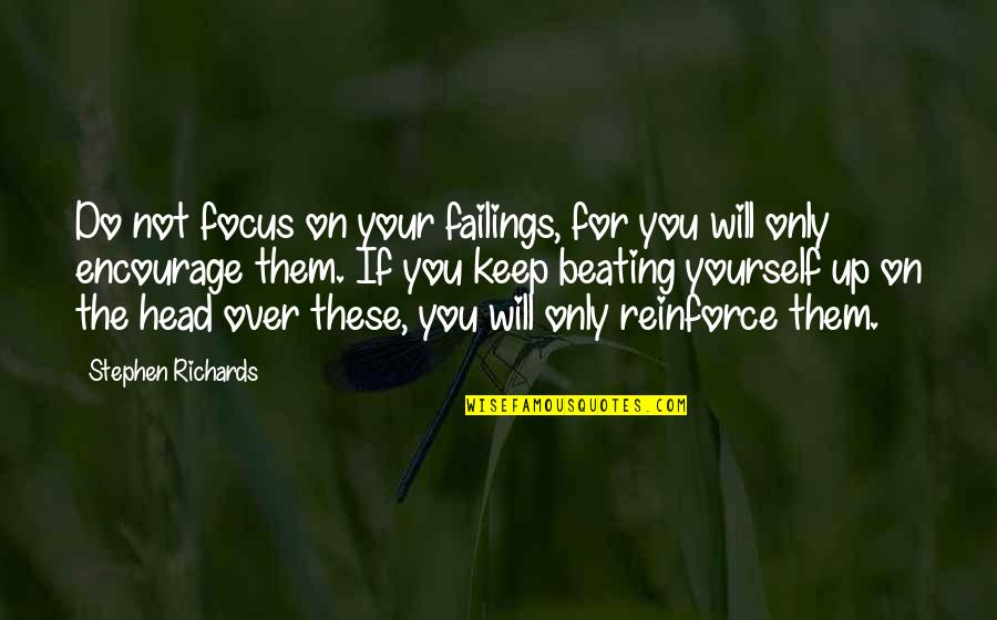Riding The Storm Quotes By Stephen Richards: Do not focus on your failings, for you