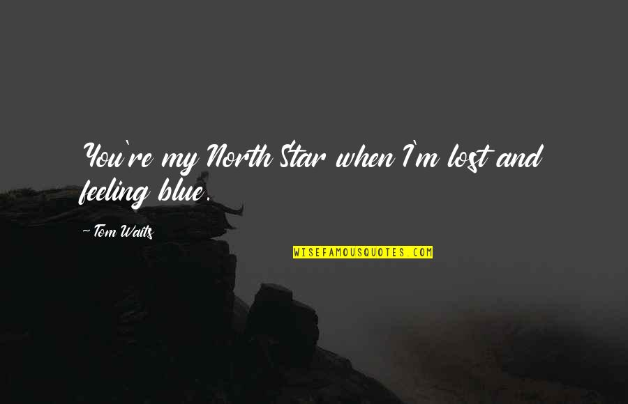 Riding The Storm Quotes By Tom Waits: You're my North Star when I'm lost and