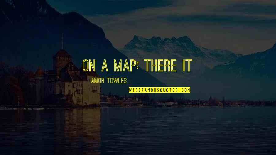 Ridley Scott Legend Quotes By Amor Towles: on a map: There it