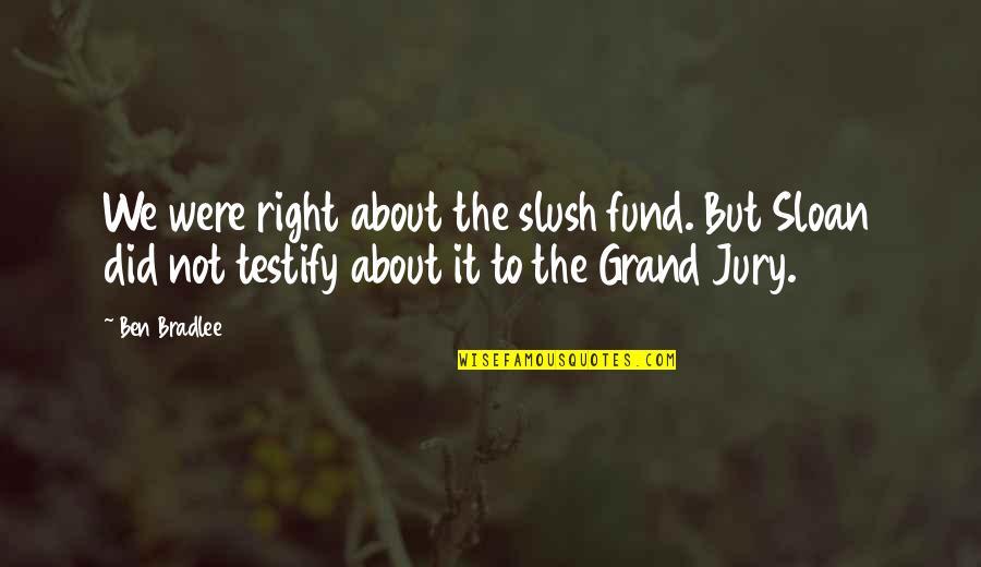 Ridley Scott Legend Quotes By Ben Bradlee: We were right about the slush fund. But