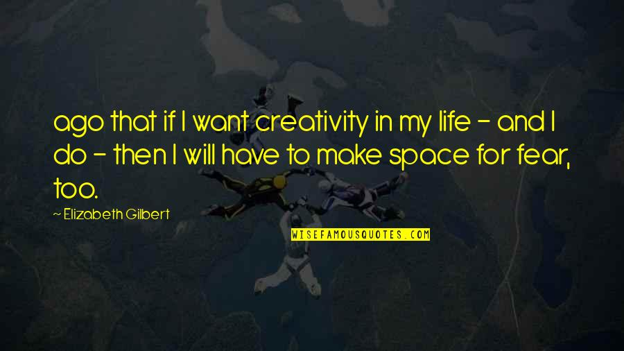 Ridley Scott Legend Quotes By Elizabeth Gilbert: ago that if I want creativity in my