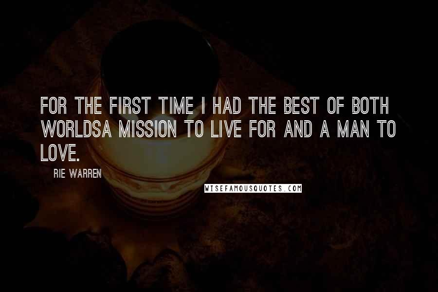 Rie Warren quotes: For the first time I had the best of both worldsa mission to live for and a man to love.