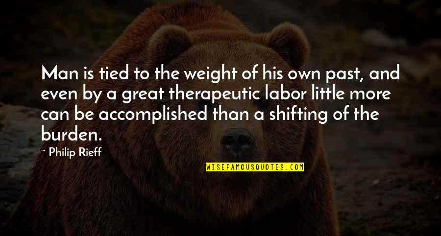 Rieff Quotes By Philip Rieff: Man is tied to the weight of his