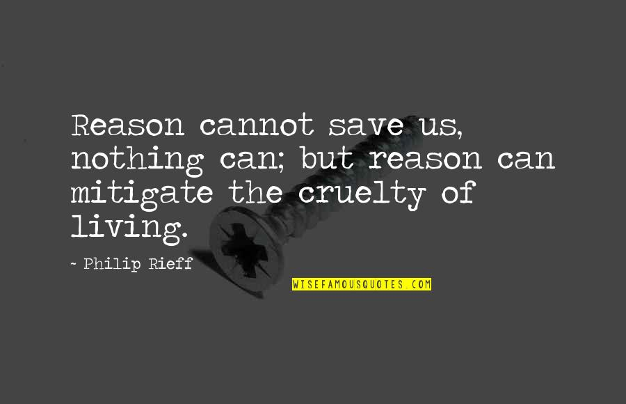 Rieff Quotes By Philip Rieff: Reason cannot save us, nothing can; but reason