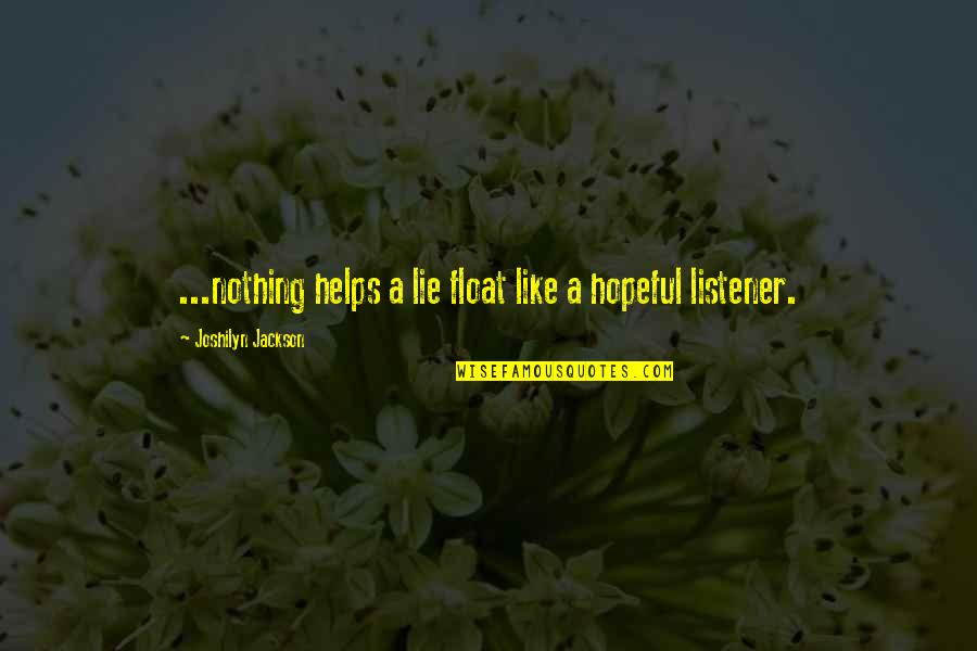 Riel Quotes By Joshilyn Jackson: ...nothing helps a lie float like a hopeful