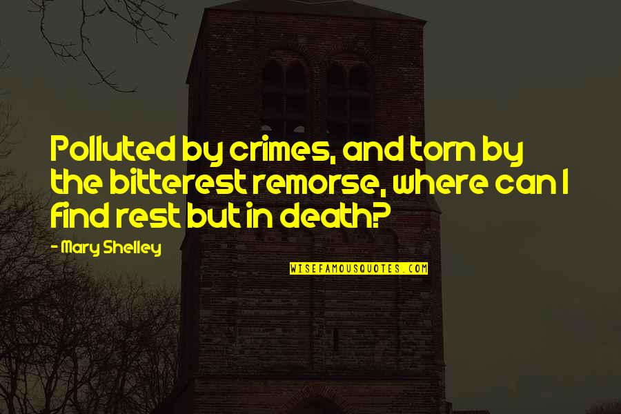 Riel Quotes By Mary Shelley: Polluted by crimes, and torn by the bitterest
