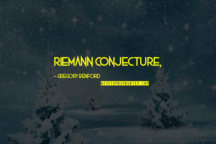 Riemann Quotes By Gregory Benford: Riemann conjecture,