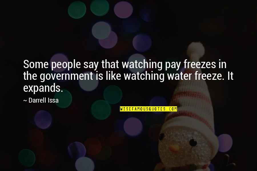 Rifq Quotes By Darrell Issa: Some people say that watching pay freezes in
