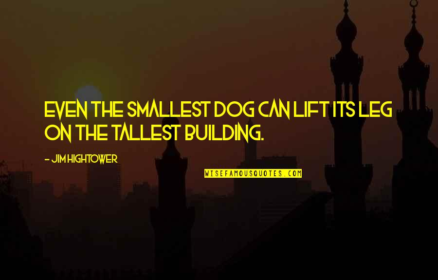 Rifq Quotes By Jim Hightower: Even the smallest dog can lift its leg