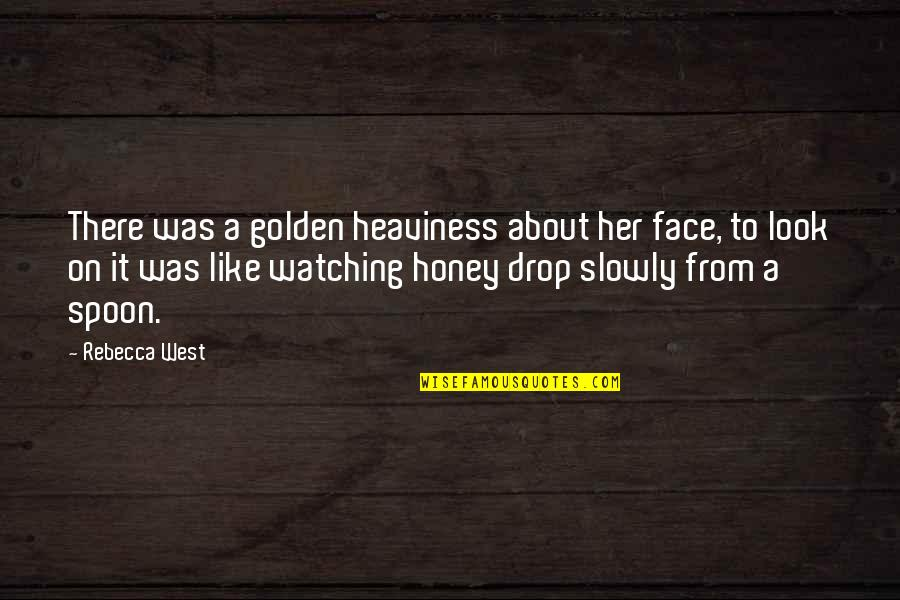 Rifq Quotes By Rebecca West: There was a golden heaviness about her face,