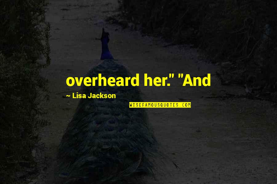 "Rig Veda Marriage Quotes By Lisa Jackson: overheard her."" ""And"