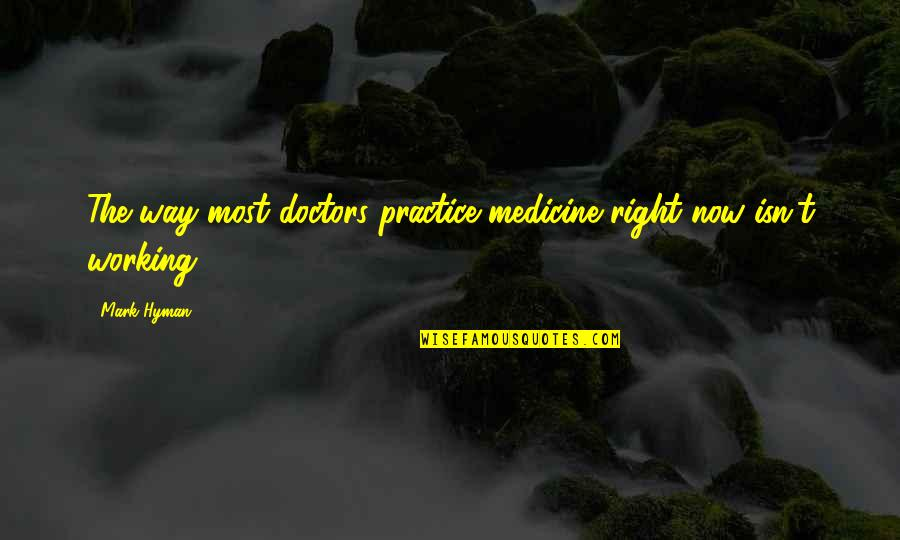 Rig Veda Marriage Quotes By Mark Hyman: The way most doctors practice medicine right now
