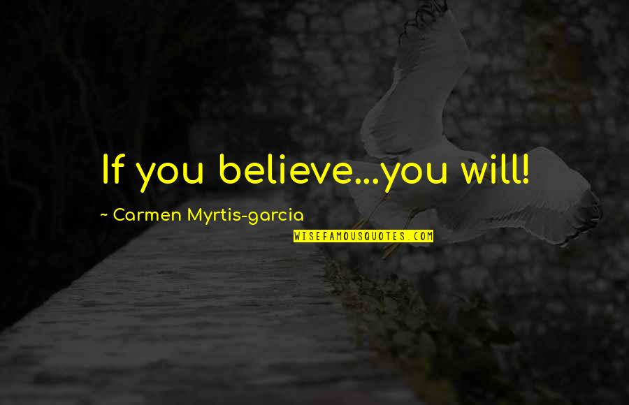 Riggedness Quotes By Carmen Myrtis-garcia: If you believe...you will!