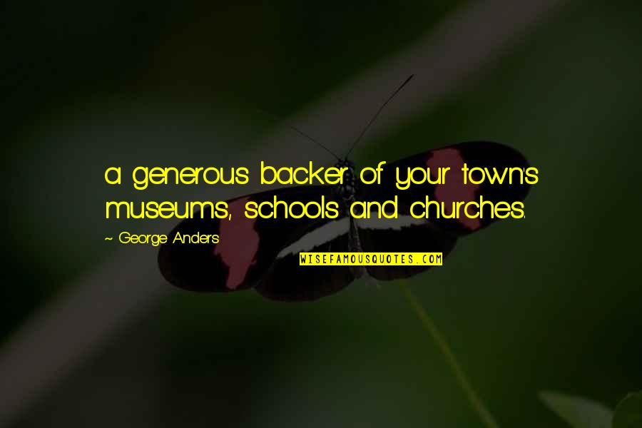 Riggedness Quotes By George Anders: a generous backer of your town's museums, schools