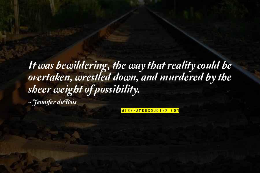Riggedness Quotes By Jennifer DuBois: It was bewildering, the way that reality could