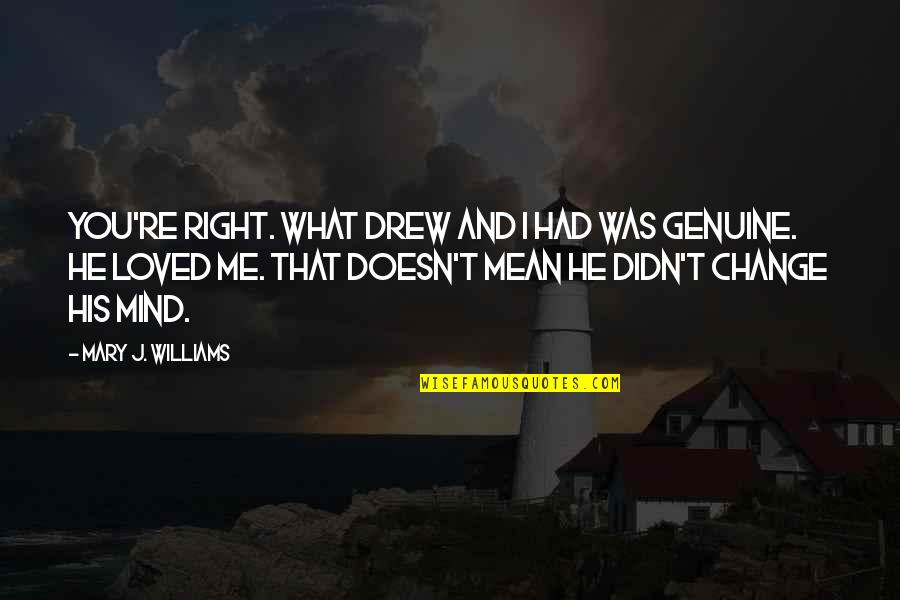 Riggedness Quotes By Mary J. Williams: You're right. What Drew and I had was