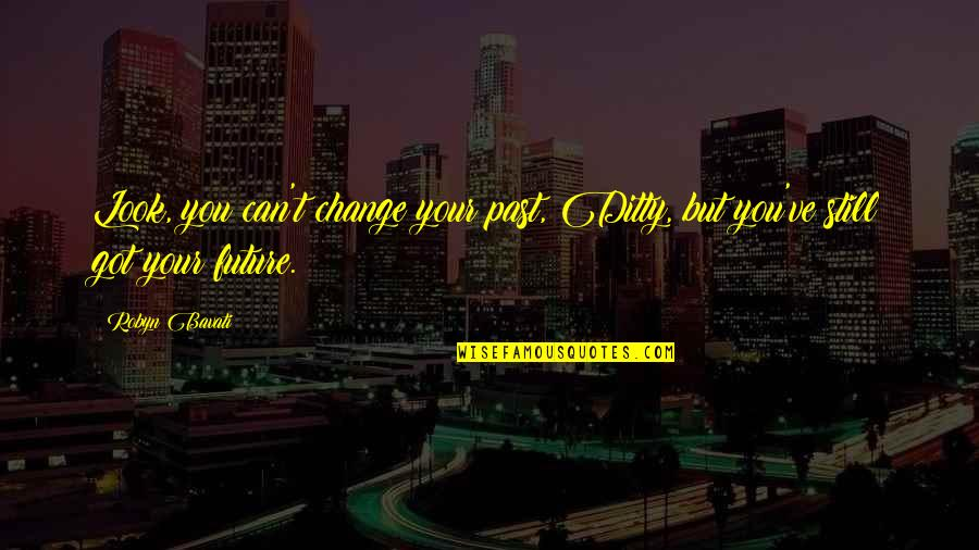 Riggedness Quotes By Robyn Bavati: Look, you can't change your past, Ditty, but