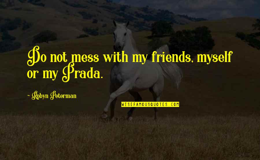Riggedness Quotes By Robyn Peterman: Do not mess with my friends, myself or