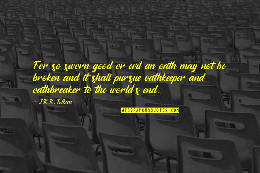 Right Livelihood Quotes By J.R.R. Tolkien: For so sworn good or evil an oath
