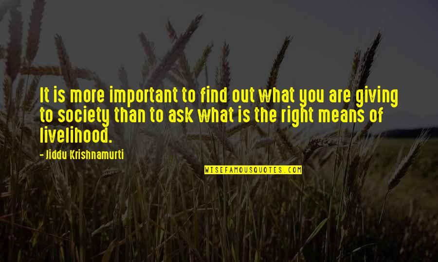 Right Livelihood Quotes By Jiddu Krishnamurti: It is more important to find out what