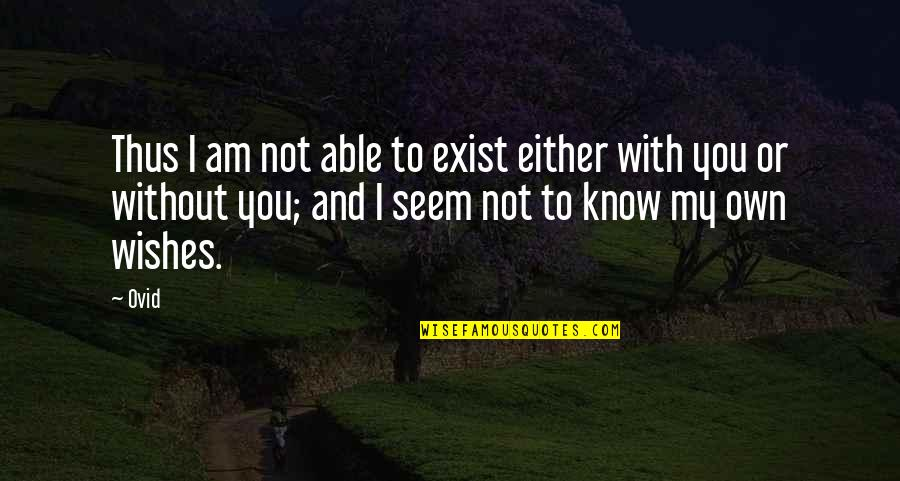 Right Livelihood Quotes By Ovid: Thus I am not able to exist either