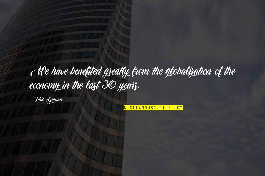 Right Livelihood Quotes By Phil Gramm: We have benefited greatly from the globalization of