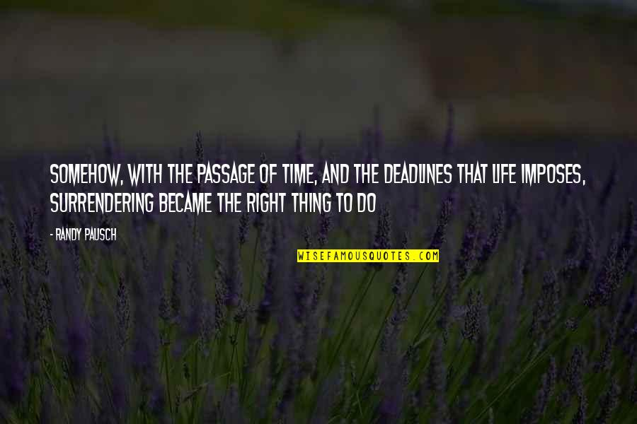 Right Of Passage Quotes By Randy Pausch: Somehow, with the passage of time, and the