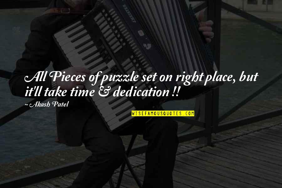 Right Place Right Time Quotes By Akash Patel: All Pieces of puzzle set on right place,
