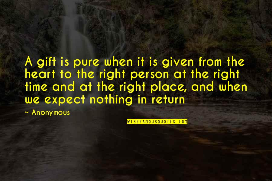 Right Place Right Time Quotes By Anonymous: A gift is pure when it is given
